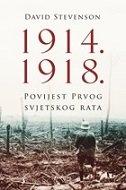1914. - 1918. POVIJEST PRVOG SVJETSKOG RATA - david stevenson