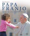 PAPA FRANJO - Kako papa nade i nježnosti mijenja Rim, Crkvu i svijet - silvije tomašević