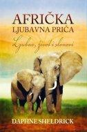 AFRIČKA LJUBAVNA PRIČA -Ljubav, život i slonovi - daphne sheldrick