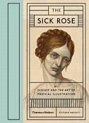 SICK ROSE OR DISEASE AND THE ART OF MEDICAL ILLUSTRATIONS - richard barnett