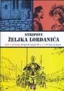 STRIPOVI ŽELJKA LORDANIĆA (Tatari u Hrvatskoj, Vuci, Izdajnik, Branka, Zmaj od Bosne) - veljko (prir.) krulčić
