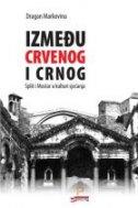 IZMEĐU CRVENOG I CRNOG - Split i Mostar u kulturi sjećanja - dragan markovina