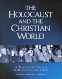 HOLOCAUST AND THE CHRISTIAN WORLD (used) - carol rittner, stephen d. smith, irena steinfeldt