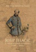 JOSIP JELAČIĆ U PRVOJ BANSKOJ PUKOVNIJI (1841. - 1848.) - kristina milković šarić