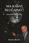 MA KAKVI SLUČAJNO! - Astronomija i Bog - ranko skorić