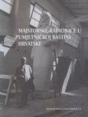MAJSTORSKE RADIONICE U UMJETNIČKOJ BAŠTINI HRVATSKE - dino (ur.) milinović, ana (ur.) munk, ana (ur.) marinković