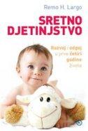 SRETNO DJETINJSTVO - Odgoj i razvoj djeteta do četvrte godine života - remo h. largo