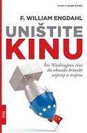 UNIŠTITE KINU - Što Washington čini da obuzda kineski utjecaj u svijetu - f. william engdahl