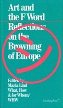 ART AND THE F WORD / REFLECTIONS ON THE BROWNING OF EUROPE