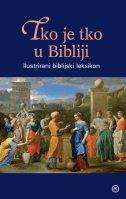 TKO JE TKO U BIBLIJI - ILUSTRIRANI BIBLIJSKI LEKSIKON