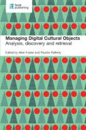 MANAGING DIGITAL CULTURAL OBJECTS - ANALYSIS, DISCOVERY AND RETRIEVAL - edit. allen foster, edit. pauline rafferty