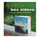 KUHINJA BEZ ZIDOVA - RECEPTI SESTRE ANĐELKE (Drugo izdanje) - anđelka jakovljević