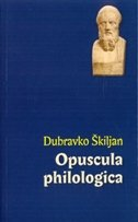 OPUSCULA PHILOLOGICA - dubravko škiljan