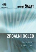 ZRCALNI OGLED - Eseji i kritike o hrvatskoj poeziji - davor šalat