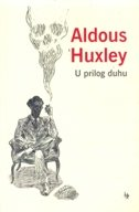 U PRILOG DUHU - aldous huxley