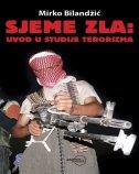 SJEME ZLA - Uvod u studije terorizma - mirko bilandžić