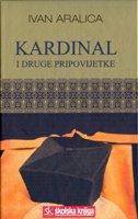 KARDINAL I DRUGE PRIPOVIJETKE - ivan aralica