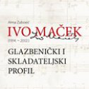 IVO MAČEK (1914. - 2002.) - Glazbenički i skladateljski profil + 2 cd-a