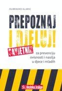 PREPOZNAJ I DJELUJ! - Savjetnik za prevenciju ovisnosti i nasilja u djece i mladih - dubravko klarić