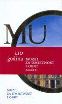 130 GODINA - MUZEJ ZA UMJETNOST I OBRT 1880.-2010.  (VODIČ)
