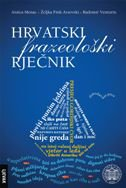 HRVATSKI FRAZEOLOŠKI RJEČNIK - željka fink arsovski, radomir venturin, antica menac