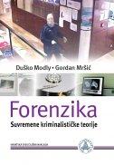 FORENZIKA - Suvremene kriminalističke teorije - duško modly, gordan mršić