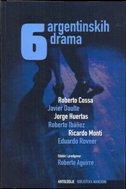 6 ARGENTINSKIH DRAMA - Cossa, Daulte, Huertas, Ibanez, Monti, Rovner - grupa autora