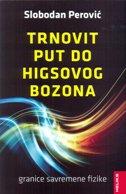 TRNOVIT PUT DO HIGSOVOG BOZONA - Granice savremene fizike - svetozar petrović, slobodan petrović