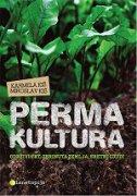 PERMAKULTURA - Održivi vrt, zbrinuta zemlja, sretni ljudi - karmela kiš, miroslav kiš