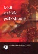 MALI RJEČNIK PSIHODRAME - aleksandra mindoljević drakulić