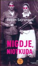 NIGDJE, NIOTKUDA - bekim sejranović