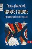 GRANICE I SUDBINE-O jugoslavenstvu prije i poslije Jugoslavije - predrag matvejević