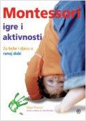 MONTESSORI IGRE I AKTIVNOSTI - Za bebe i djecu u ranoj dobi - maja pitamic