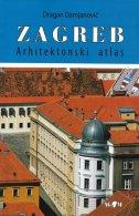 ZAGREB - ARHITEKTONSKI ATLAS - dragan damjanović