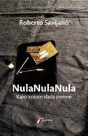 NULA NULA NULA - Kako kokain vlada svetom - roberto saviano