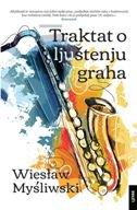 TRAKTAT O LJUŠTENJU GRAHA - wieslaw mysliwski