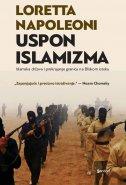 USPON ISLAMIZMA - Islamska država i prekrajanje granica na Bliskom istoku - loretta napoleoni