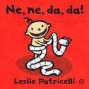 NE, NE, DA, DA! - leslie patricelli