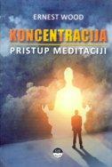 KONCENTRACIJA - Pristup meditaciji - ernest wood
