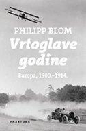 VRTOGLAVE GODINE: EUROPA, 1900. - 1914. - philipp blom