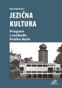 JEZIČNA KULTURA - Program i naslijeđe Praške škole - petar (ur.) vuković