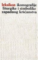 LEKSIKON IKONOGRAFIJE, LITURGIKE I SIMBOLIKE ZAPADNOG KRŠĆANSTVA - grupa autora