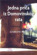 JEDNA PRIČA IZ DOMOVINSKOG RATA - IZABRANE PRIČE - tomica (prir.) bajsić