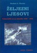 ŽELJEZNI LJESOVI - Podmornički rat na Atlantiku 1939.-1945. - herbert werner a.