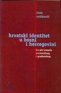 HRVATSKI IDENTITET U BOSNI I HERCEGOVINI - Hrvati između nacionalnog i građanskog - ivan cvitković