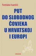 PUT DO SLOBODNOG ČOVJEKA U HRVATSKOJ I EUROPI - tomislav ivančić