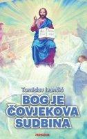 BOG JE ČOVJEKOVA SUDBINA - tomislav ivančić