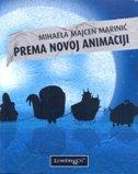 PREMA NOVOJ ANIMACIJI - Povijest novijeg animiranog filma u Hrvatskoj - mihaela majcen marinić