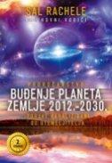 PROROČANSTVO - BUĐENJE PLANETA ZEMLJE 2012. - 2030. - sal rachele