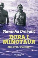 DORA I MINOTAUR - Moj život s Picassom - slavenka drakulić
